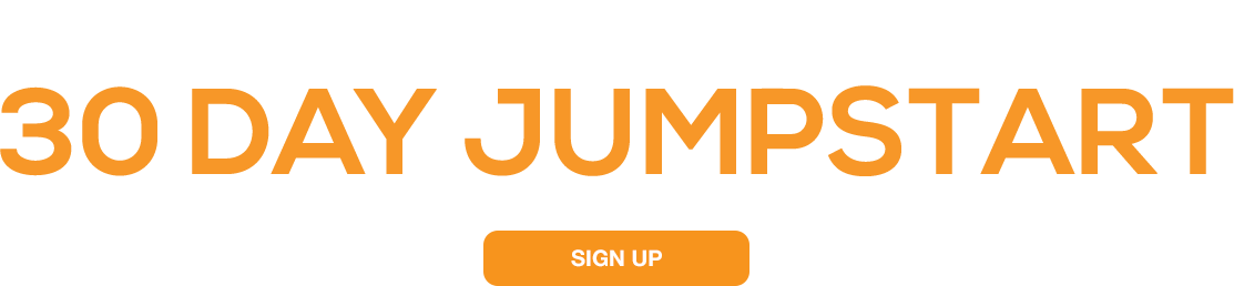 Sign up to get a 30 Day Jumpstart